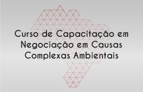 Divulgada a lista dos selecionados para Capacitação em Negociação em Causas Complexas Ambientais