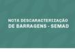NOTA  DESCARACTERIZAÇÃO DE BARRAGENS COM ALTEAMENTO – SEMAD