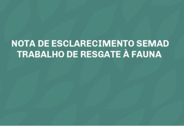 NOTA DE ESCLARECIMENTO Semad - TRABALHO DE RESGATE À FAUNA