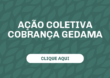 AÇÃO COLETIVA COBRANÇA GEDAMA