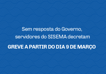 SEM RESPOSTA DO GOVERNO, SERVIDORES DO SISEMA DECRETAM GREVE A PARTIR DO DIA 9 DE MARÇO