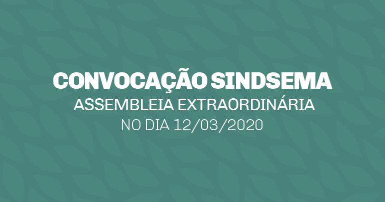 CONVOCAÇÃO ASSEMBLEIA EXTRAORDINÁRIA NO DIA 12/03/2020
