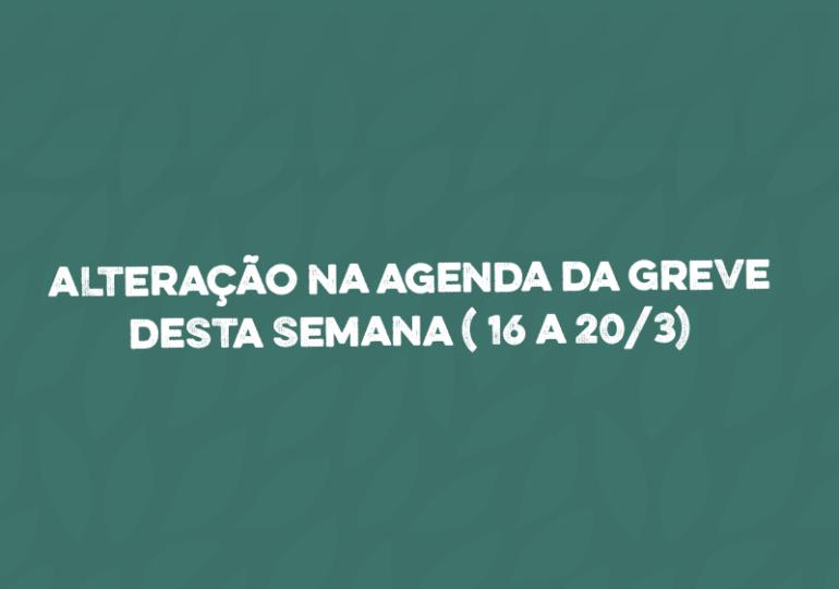 ATENÇÃO! Alteração na agenda da greve desta semana (16 a 20/3)