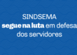 SINDSEMA segue na luta em defesa dos servidores