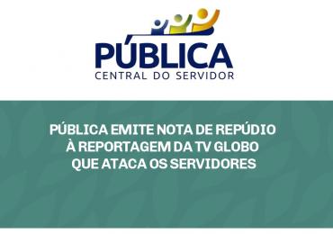 Pública emite nota de repúdio à reportagem da TV Globo que ataca os servidores