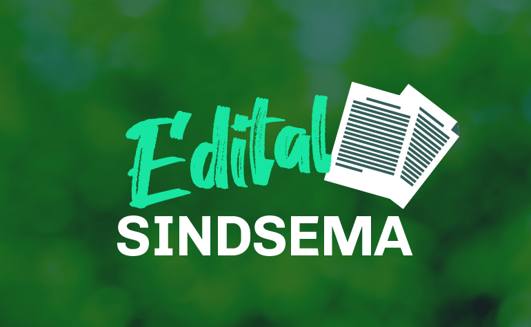 Edital de Convocação para Eleição da Gestão 2021/2024 do SINDSEMA