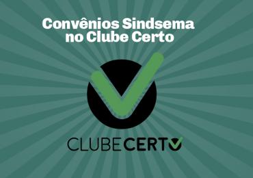 Convênios Sindsema agora estão no Clube Certo