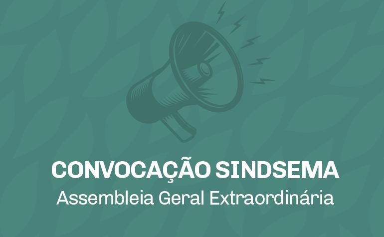 Sindsema convoca Assembleia Geral Extraordinária