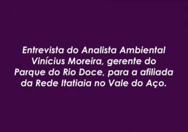 Entrevista do servidor Vinícius Moreira, gerente do Parque Estadual do Rio Doce, para a Itatiaia